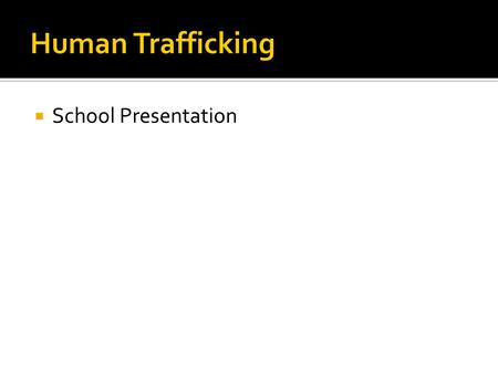  School Presentation.  Human trafficking is modern day slavery.  It is the sale of human beings for the profit of others.  More than one person suffers.
