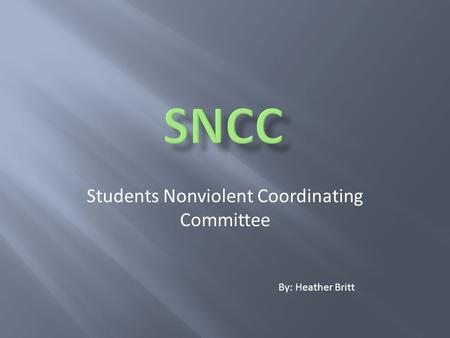 Students Nonviolent Coordinating Committee By: Heather Britt.