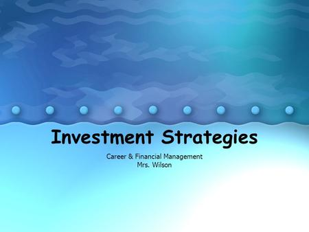 Investment Strategies Career & Financial Management Mrs. Wilson.