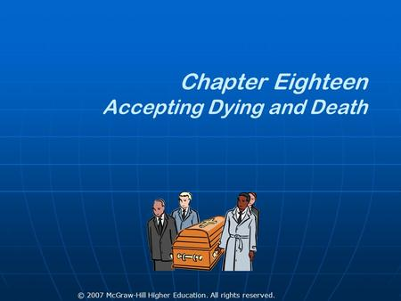 © 2007 McGraw-Hill Higher Education. All rights reserved. Chapter Eighteen Accepting Dying and Death.