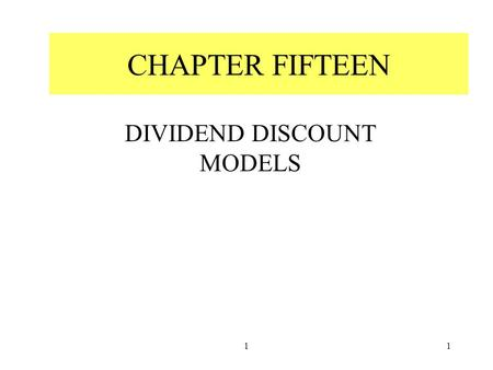 11 CHAPTER FIFTEEN DIVIDEND DISCOUNT MODELS. 22 CAPITALIZATION OF INCOME METHOD THE INTRINSIC VALUE OF A STOCK –represented by present value of the income.