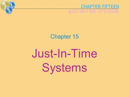 CHAPTER FIFTEEN JUST-IN-TIME SYSTEMS Chapter 15 Just-In-Time Systems.