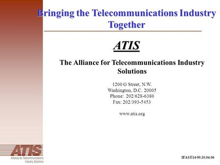 IFAST14/00.10.04.06 Bringing the Telecommunications Industry Together ATIS The Alliance for Telecommunications Industry Solutions 1200 G Street, N.W. Washington,