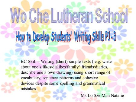 BC Skill – Writing (short) simple texts ( e.g. write about one's likes/dislikes/family/ friends/diaries, describe one's own drawing) using short range.