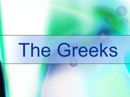 The Greeks. GREEK CIVILIZATION AND CULTURE GREEKS Ancient Greek ideas about art, architecture, drama, philosophy, and government greatly influenced Western.