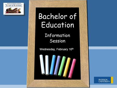 Bachelor of Education Information Session Wednesday, February 10 th.