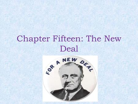 Chapter Fifteen: The New Deal. Standards Covered TLW explain and evaluate Roosevelt's New Deal policies.