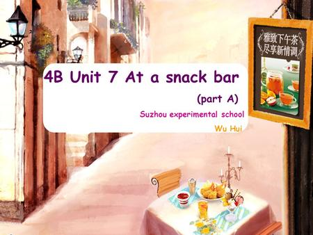 4B Unit 7 At a snack bar (part A) Suzhou experimental school Wu Hui.