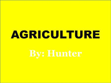 AGRICULTURE By: Hunter. What is Agriculture?? Agriculture is also called farming is the cultivation of animals, plants, and other life forms for food,