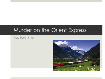 Murder on the Orient Express Agatha Christie. Learning Target  Identify the genre of mystery  Analyze Plot and Theme.