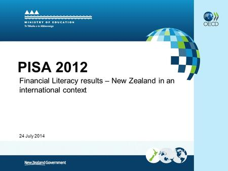 24 July 2014 PISA 2012 Financial Literacy results – New Zealand in an international context.