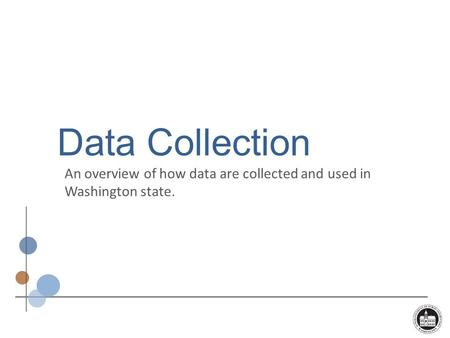 Data Collection An overview of how data are collected and used in Washington state.