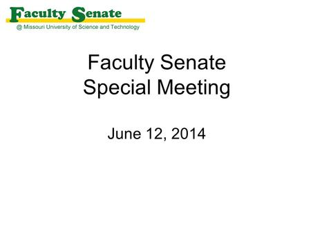 Faculty Senate Special Meeting June 12, 2014. Agenda I. Call to Order and Roll Call - Melanie Mormile, Secretary II.Bylaw Amendment III.Adjourn Pres.