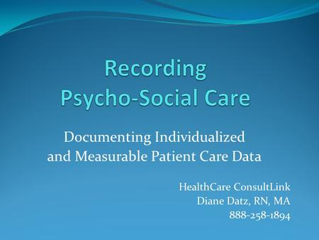 Documenting Individualized and Measurable Patient <strong>Care</strong> Data HealthCare ConsultLink Diane Datz, RN, MA 888-258-1894.