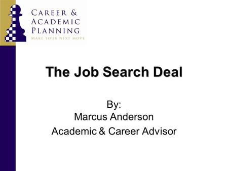 The Job Search Deal By: Marcus Anderson Academic & Career Advisor.