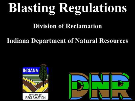 Blasting Regulations Division of Reclamation Indiana Department of Natural Resources.