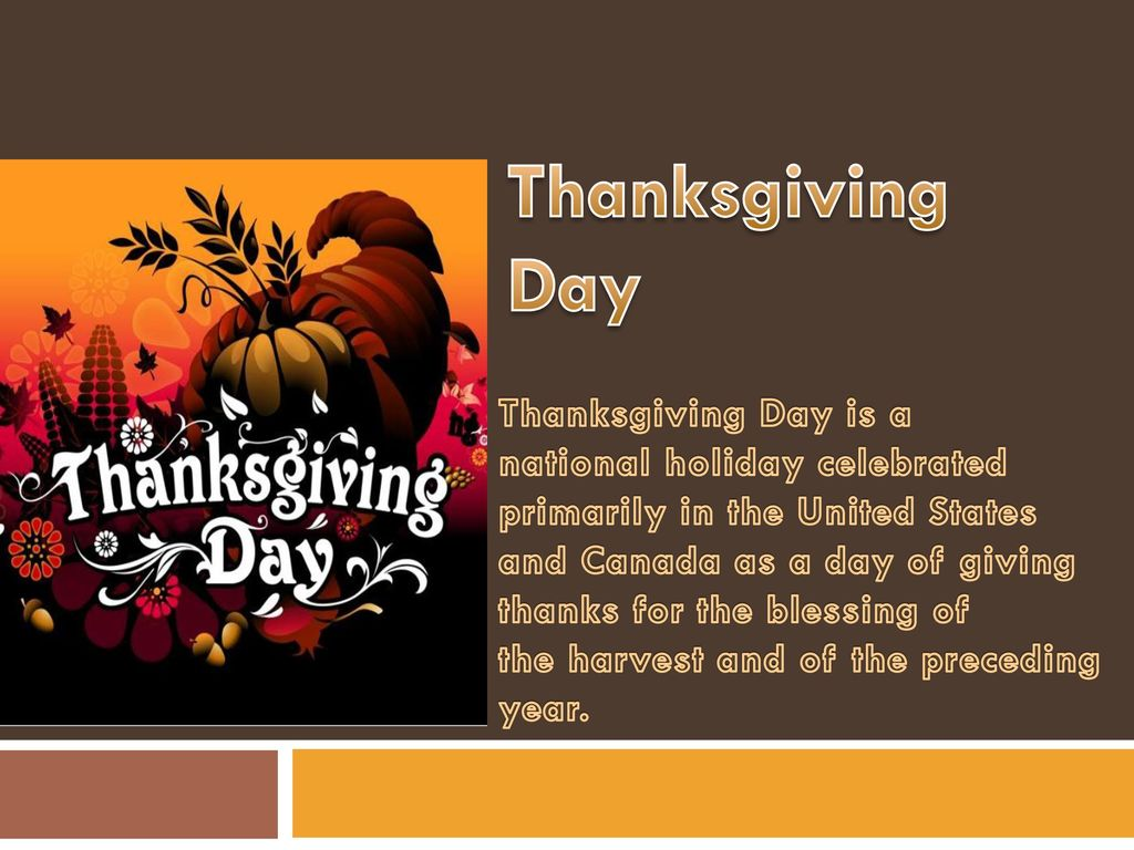 Thanksgiving Day Thanksgiving Day Is A National Holiday Celebrated Primarily In The United States And Canada As A Day Of Giving Thanks For The Blessing Ppt Download