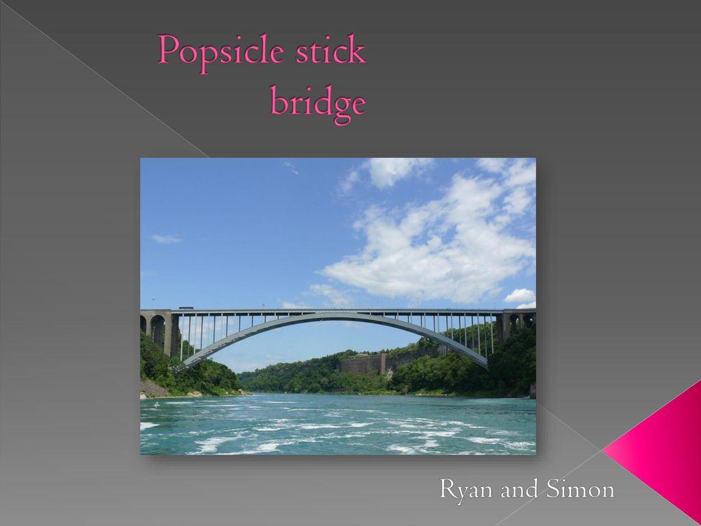 Popsicle Stick Bridge Ryan And Simon Ppt Download