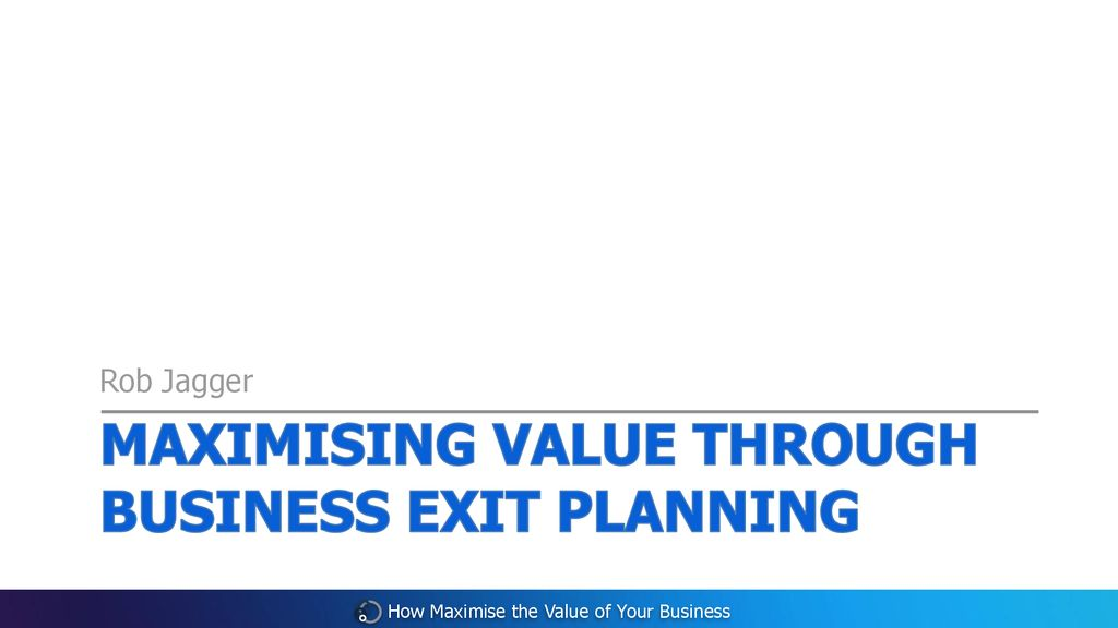 Maximising Value Through Business Exit Planning Ppt Download