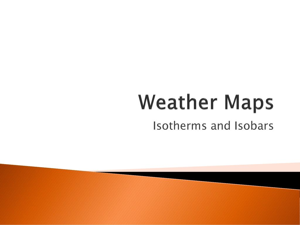 Weather Maps Isotherms And Isobars Ppt Download