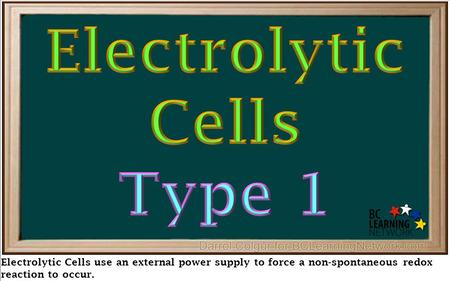 Electrolytic Cells use an external power supply to force a non-spontaneous redox reaction to occur.