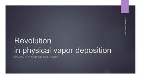 Revolution in physical vapor deposition BY MEAN OF PLASMA ARC ACCELERATOR www.greseminnovation.com.