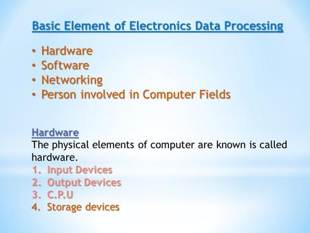 Basic Element of Electronics Data Processing Hardware Hardware Software Software Networking Networking Person involved in Computer Fields Person involved.