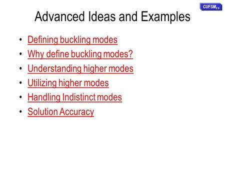 Advanced Ideas and Examples Defining buckling modes Why define buckling modes? Understanding higher modes Utilizing higher modes Handling Indistinct modes.