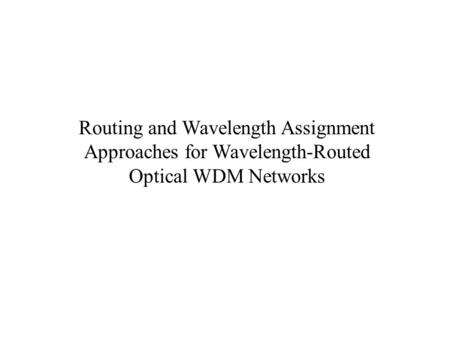 Routing and Wavelength Assignment Approaches for Wavelength-Routed Optical WDM Networks.