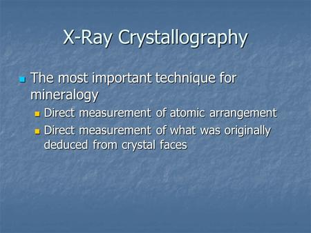 X-Ray Crystallography The most important technique for mineralogy The most important technique for mineralogy Direct measurement of atomic arrangement.