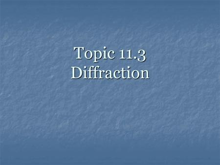 Topic 11.3 Diffraction.
