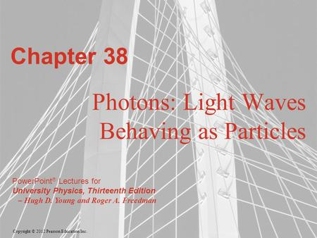 Copyright © 2012 Pearson Education Inc. PowerPoint ® Lectures for University Physics, Thirteenth Edition – Hugh D. Young and Roger A. Freedman Chapter.