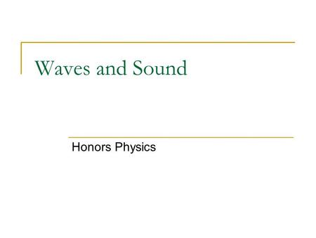 Waves and Sound Honors Physics. What is a wave A WAVE is a vibration or disturbance in space. A MEDIUM is the substance that all SOUND WAVES travel through.