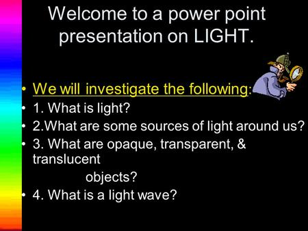 Welcome to a power point presentation on LIGHT.