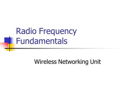 Radio Frequency Fundamentals Wireless Networking Unit.