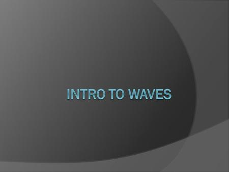 What is a wave?  Take a moment to answer this question with the students at your table.  As a group, create a definition and give an example of a wave.