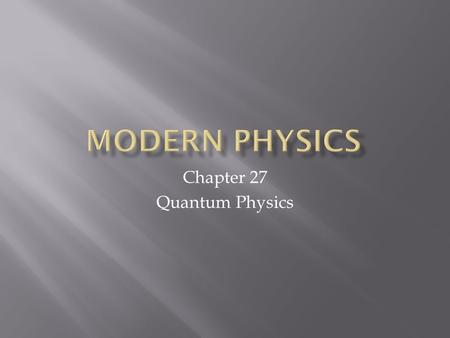 Chapter 27 Quantum Physics.  Understand the relationship between wavelength and intensity for blackbody radiation  Understand how Planck's Hypothesis.