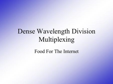 Dense Wavelength Division Multiplexing Food For The Internet.