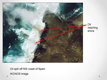 Oil spill off NW coast of Spain IKONOS image Oil reaching shore.