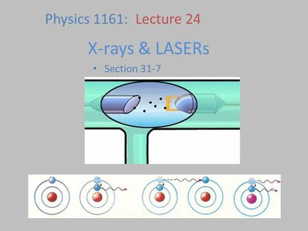 X-rays & LASERs Section 31-7 Physics 1161: Lecture 24.