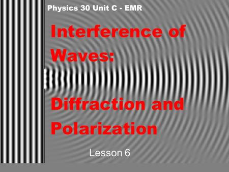 Lesson 6. Diffraction Interference Recall that waves interfere (superposition) in a predictable way. Where two crests meet we have maximum displacement.