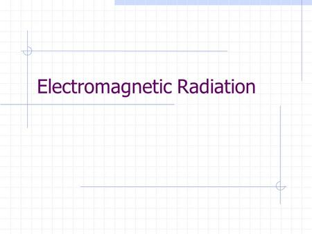 Electromagnetic Radiation. Definitions Electromagnetic Radiation is energy with wavelike characteristics Moves at a speed of 3.0 x 10 8 m/s.