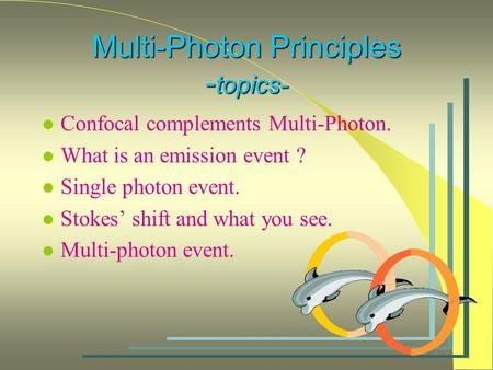 Multi-Photon Principles - topics- l Confocal complements Multi-Photon. l What is an emission event ? l Single photon event. l Stokes' shift and what you.