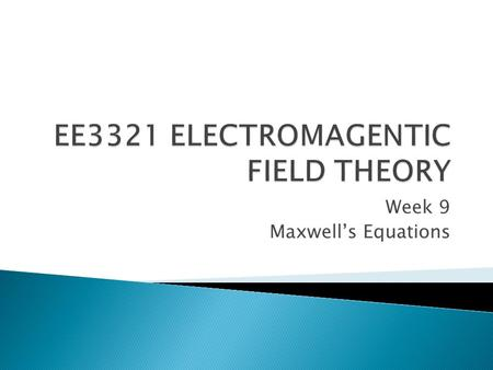Week 9 Maxwell's Equations.  Demonstrated that electricity, magnetism, and light are all manifestations of the same phenomenon: the electromagnetic.