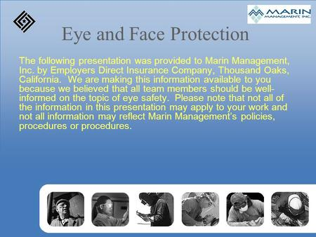 Eye and Face Protection The following presentation was provided to Marin Management, Inc. by Employers Direct Insurance Company, Thousand Oaks, California.