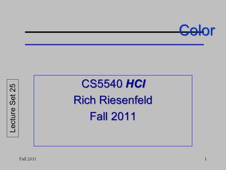 Color CS5540 HCI Rich Riesenfeld Fall 2011 Lecture Set 25 Fall 20111.