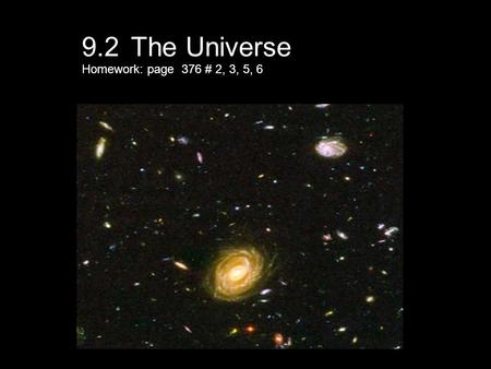 9.2 The Universe Homework: page 376 # 2, 3, 5, 6.