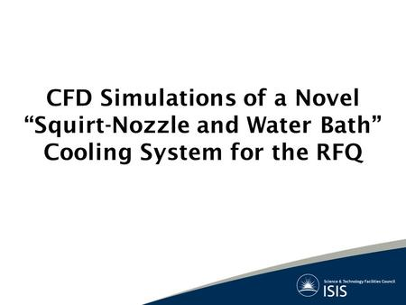 "CFD Simulations of a Novel ""Squirt-Nozzle and Water Bath"" Cooling System for the RFQ."