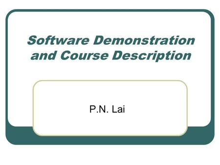Software Demonstration and Course Description P.N. Lai.