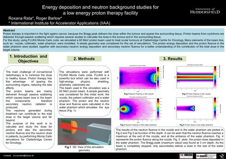 Energy deposition and neutron background studies for a low energy proton therapy facility Roxana Rata*, Roger Barlow* * International Institute for Accelerator.